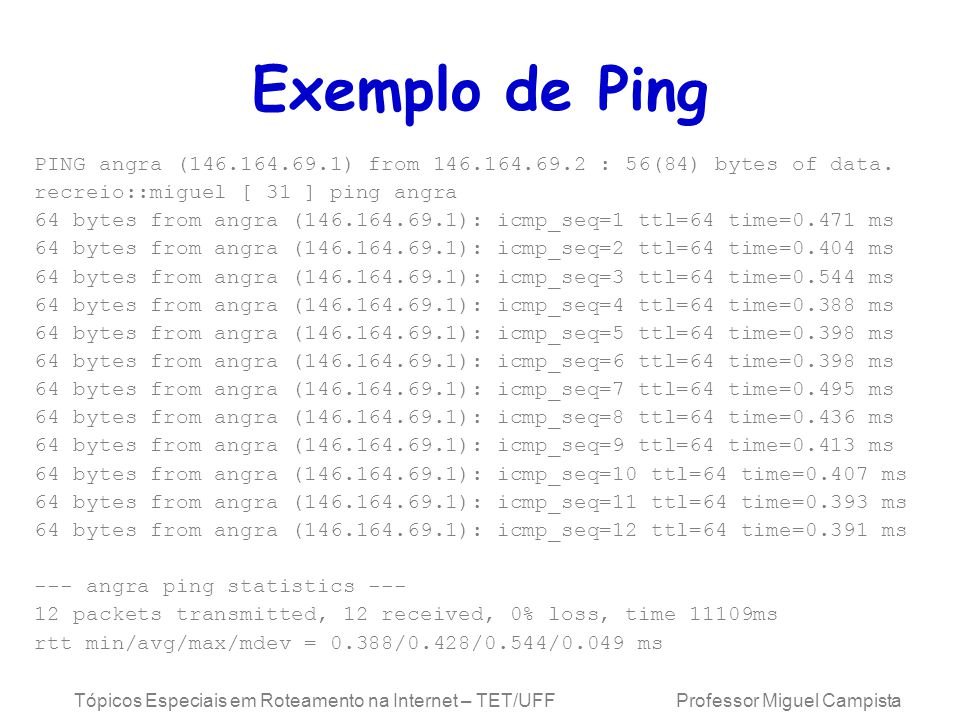 Exemplo de Ping PING angra (146.164.69.1) from 146.164.69.2 : 56(84) bytes of data. recreio::miguel [ 31 ] ping angra.